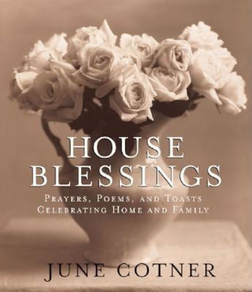 House Blessings: Prayers, Poems, and Toasts Celebrating Home and Family, Hardcover