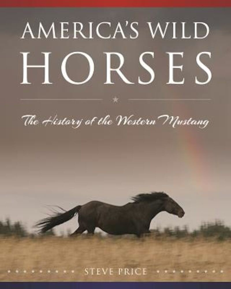 America's Wild Horses: The History of the Western Mustang, Hardcover