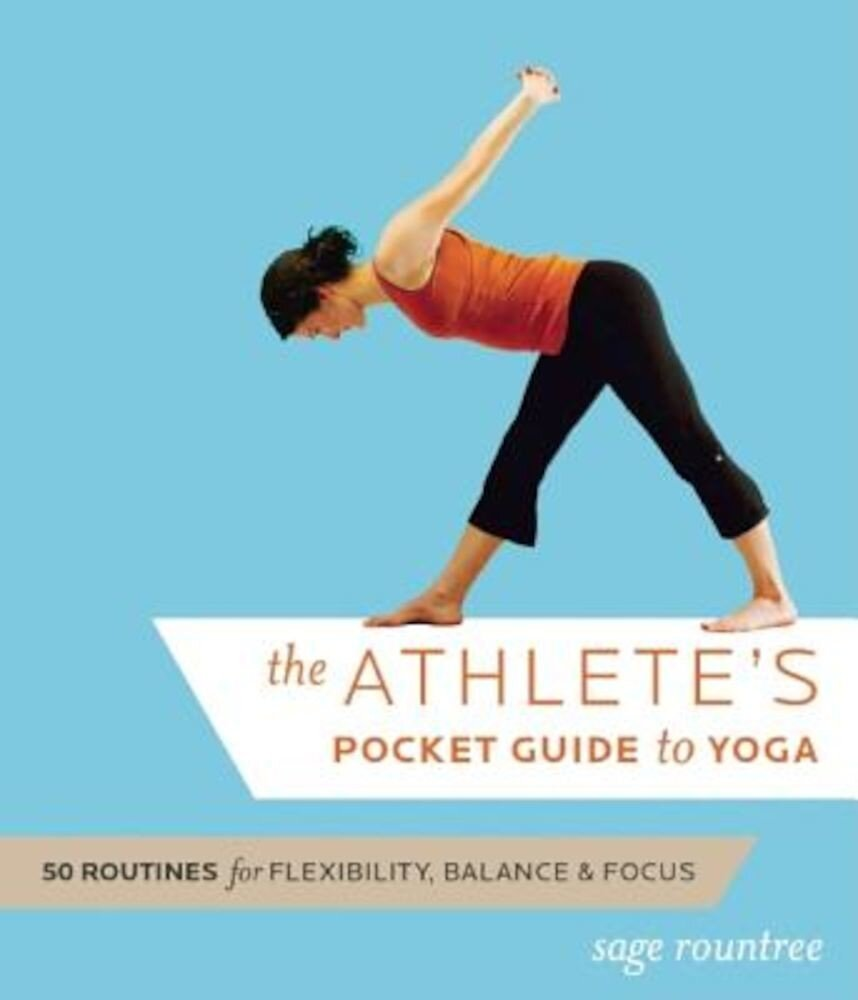 The Athlete's Pocket Guide to Yoga: 50 Routines for Flexibility, Balance & Focus, Paperback