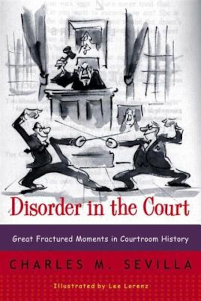 Disorder in the Court: Great Fractured Moments in Courtroom History, Paperback
