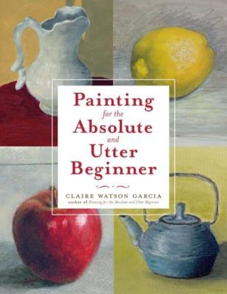 Painting for the Absolute and Utter Beginner, Paperback