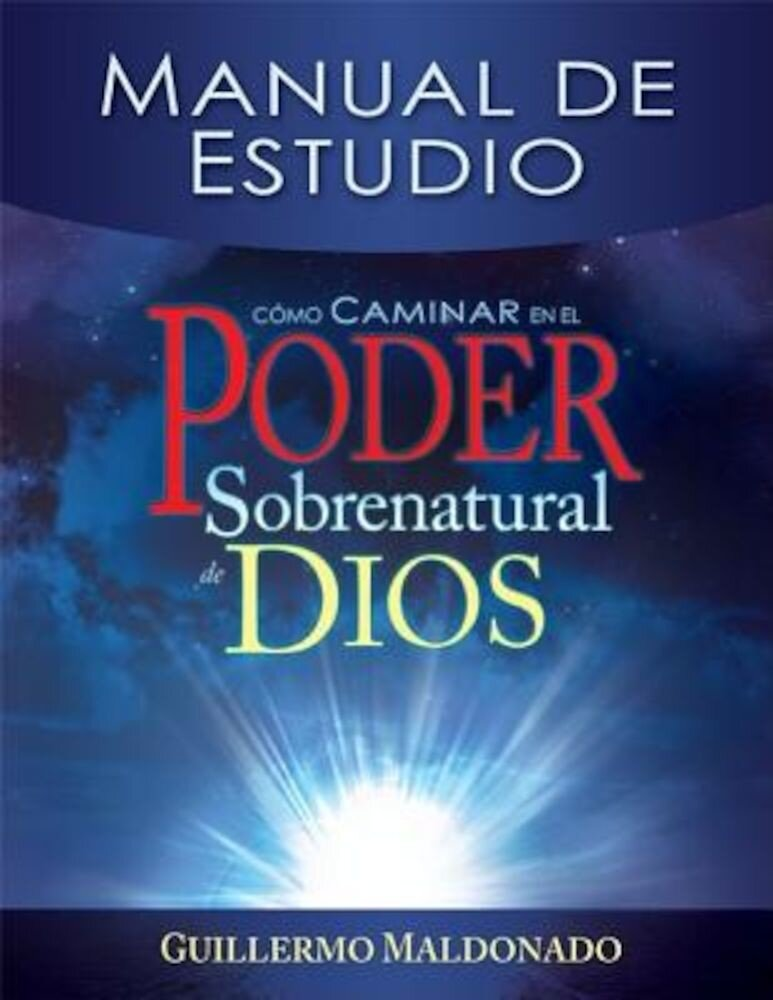Como Caminar en el Poder Sobrenatural de Dios: Manual de Estudio = How to Walk in the Supernatural Power of God, Paperback