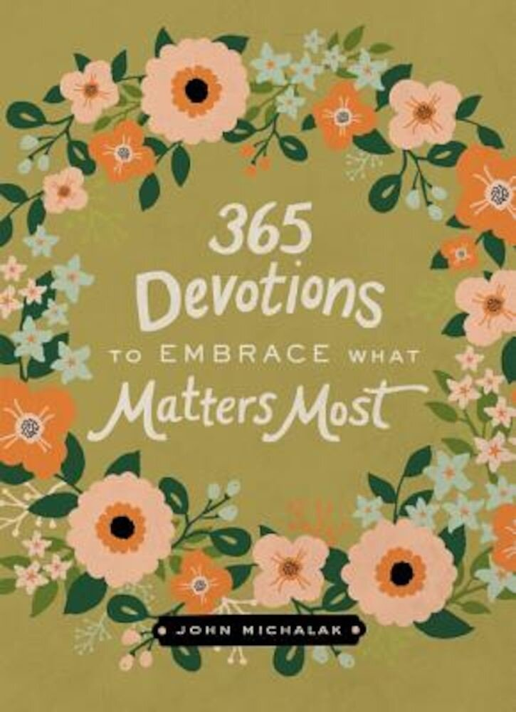 365 Devotions to Embrace What Matters Most, Hardcover