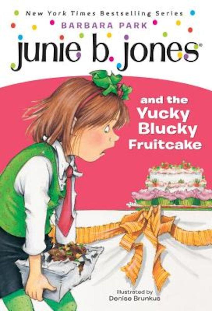 Junie B. Jones and the Yucky Blucky Fruitcake, Paperback