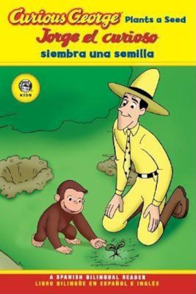 Curious George Plants A Seed / Jorge el Curioso Siembra una Semilla, Paperback