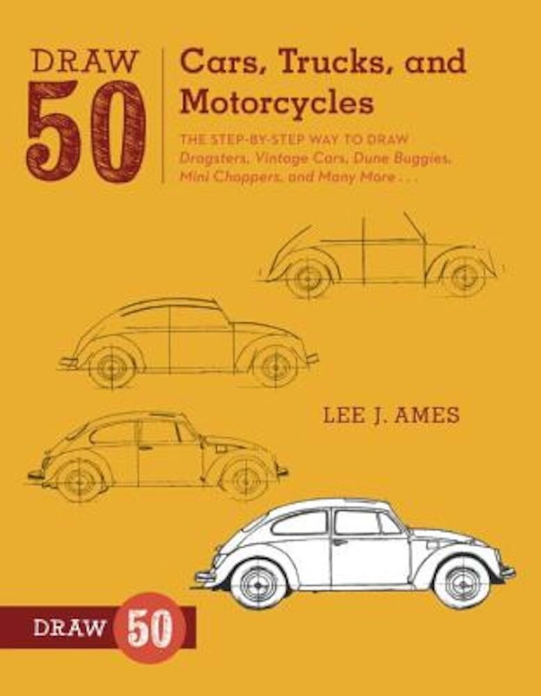 Draw 50 Cars, Trucks, and Motorcycles: The Step-By-Step Way to Draw Dragsters, Vintage Cars, Dune Buggies, Mini Choppers, and Many More..., Paperback