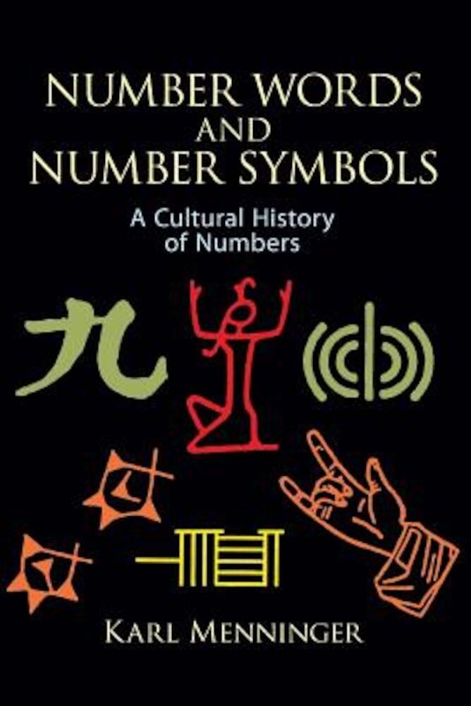 Number Words and Number Symbols: A Cultural History of Numbers, Paperback