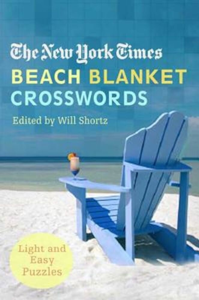 The New York Times Beach Blanket Crosswords: Light and Easy Puzzles, Paperback