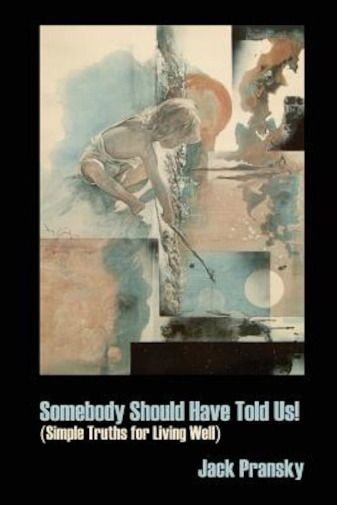 Somebody Should Have Told Us!: Simple Truths for Living Well, Paperback