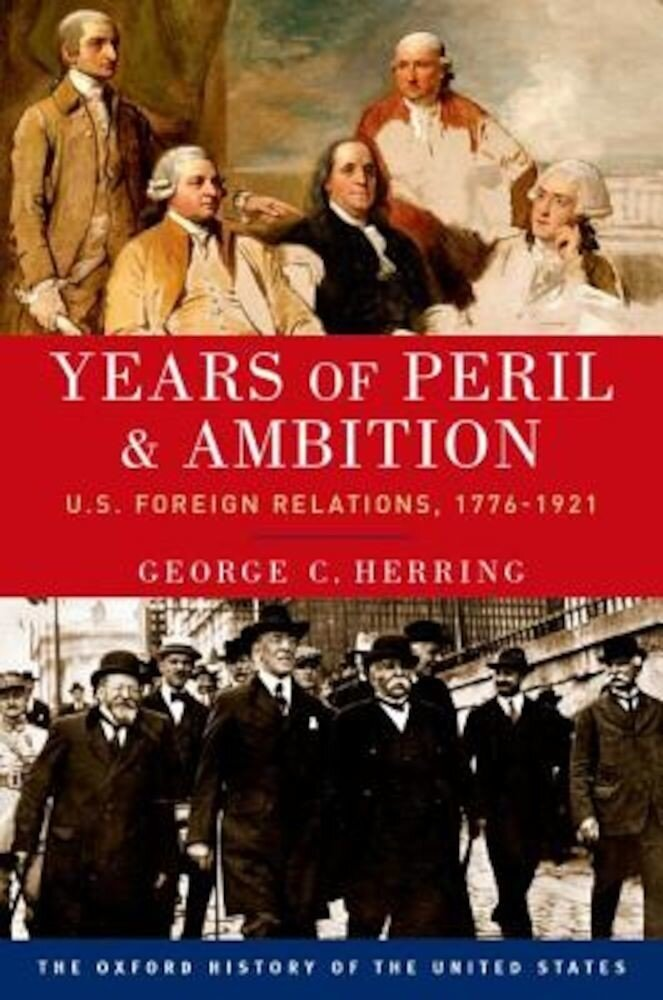 Years of Peril and Ambition: U.S. Foreign Relations, 1776-1921, Paperback
