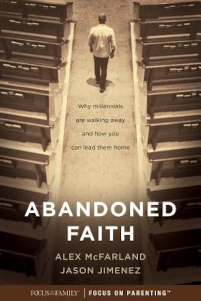 Abandoned Faith: Why Millennials Are Walking Away and How You Can Lead Them Home, Paperback