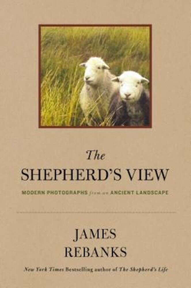 The Shepherd's View: Modern Photographs from an Ancient Landscape, Hardcover