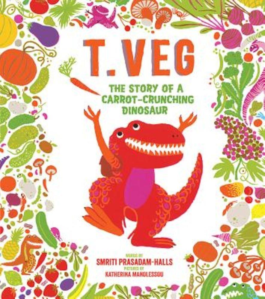 T. Veg: The Story of a Carrot-Crunching Dinosaur, Hardcover
