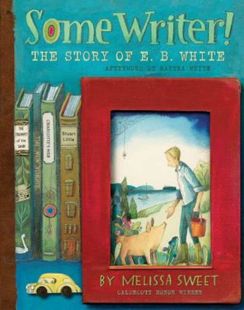 Some Writer!: The Story of E.B. White, Hardcover