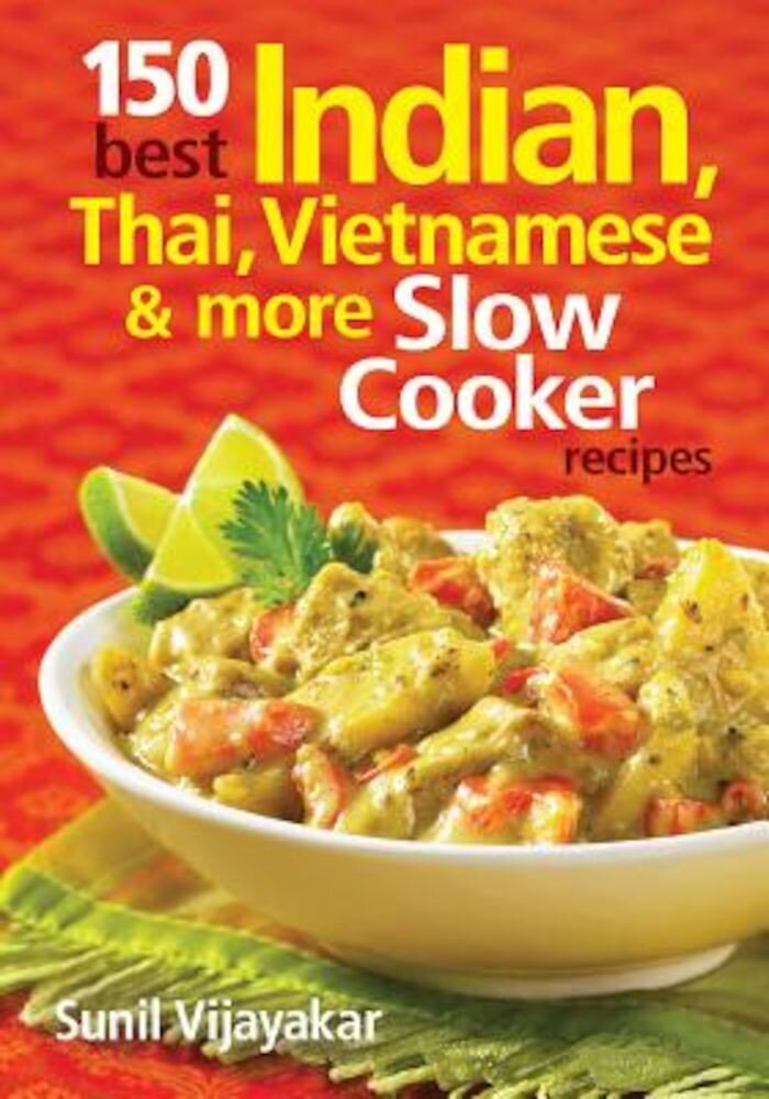 150 Best Indian, Thai, Vietnamese and More Slow Cooker Recipes, Paperback