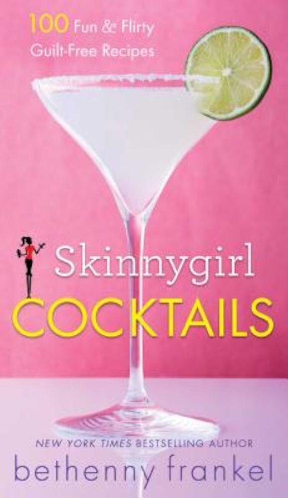 Skinnygirl Cocktails: 100 Fun & Flirty Guilt-Free Recipes, Paperback