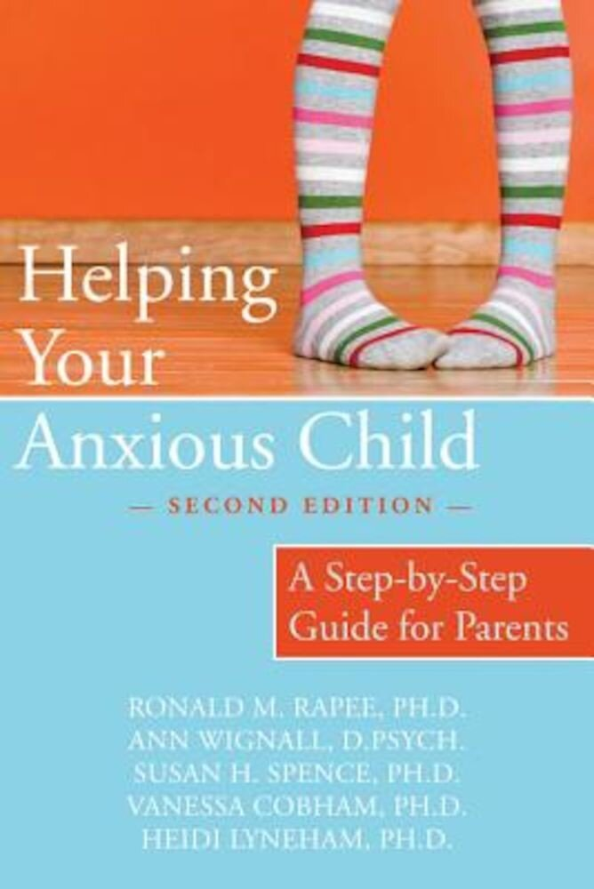 Helping Your Anxious Child: A Step-By-Step Guide for Parents, Paperback