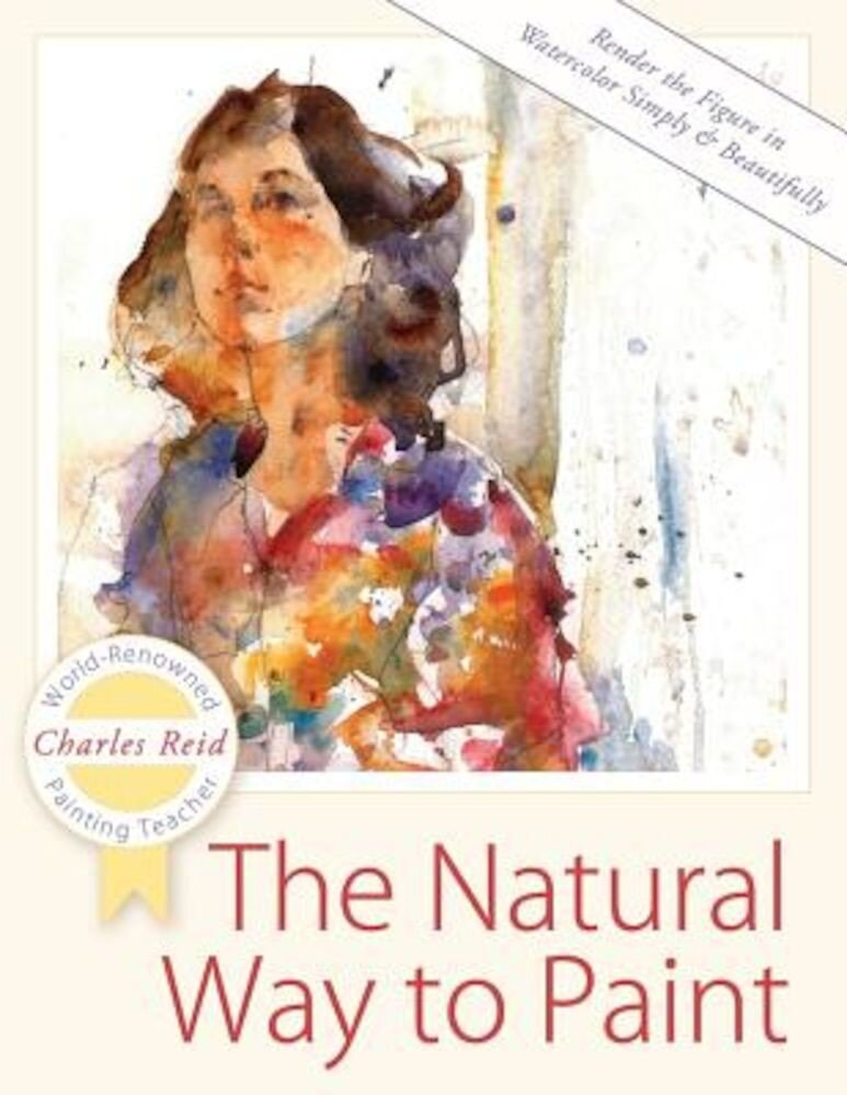 The Natural Way to Paint: Rendering the Figure in Watercolor Simply and Beautifully, Paperback