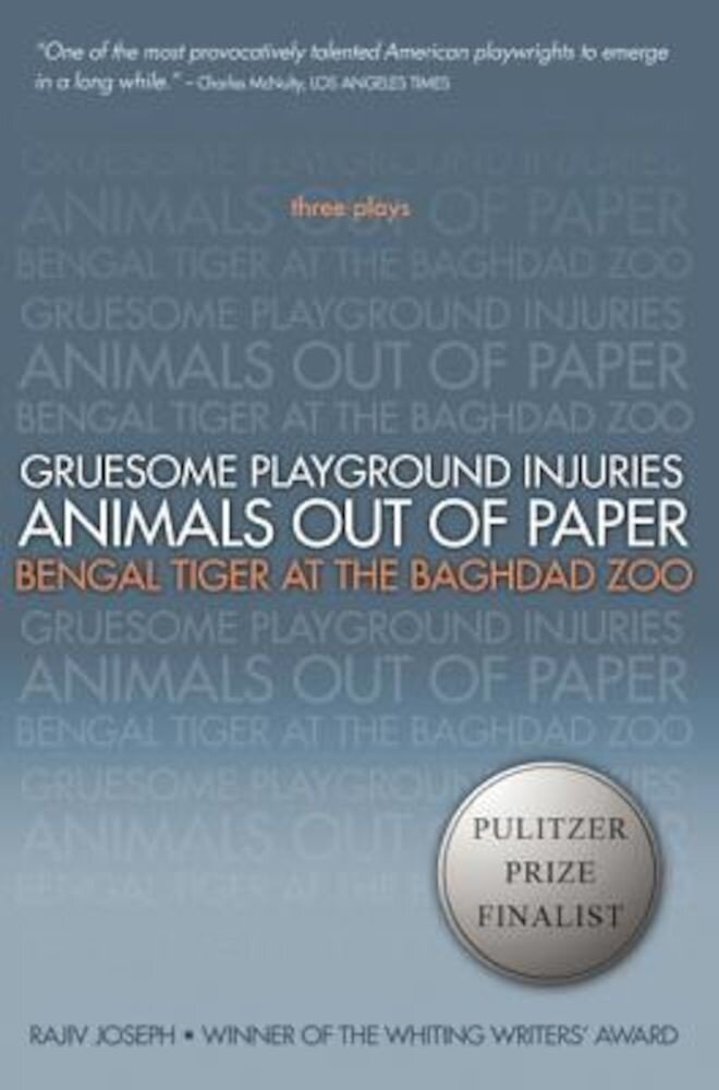 Gruesome Playground Injuries/Animals Out of Paper/Bengal Tiger at the Baghdad Zoo: Three Plays, Paperback