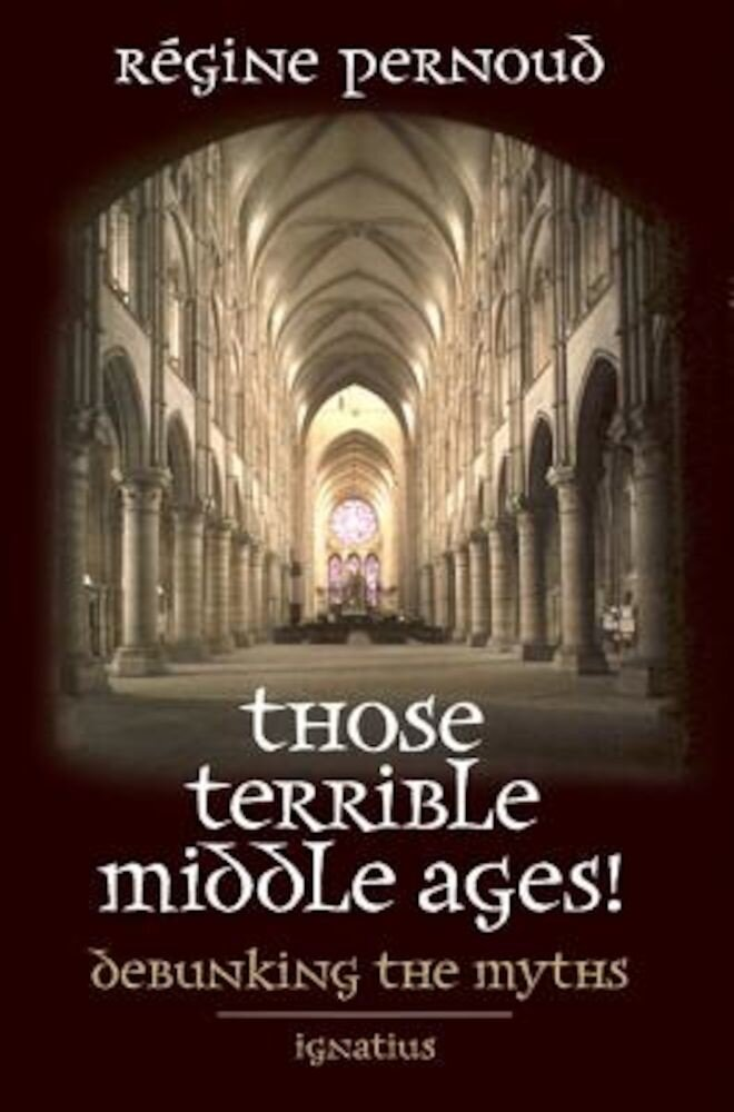 Those Terrible Middle Ages: Debunking the Myths, Paperback