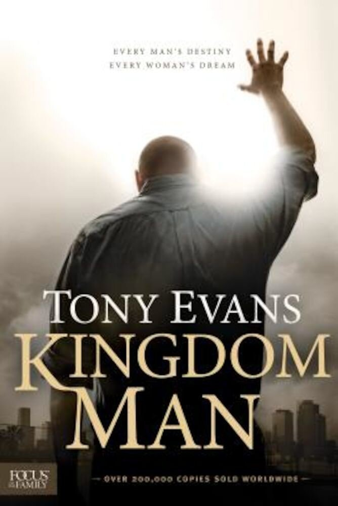 Kingdom Man: Every Man's Destiny, Every Woman's Dream, Hardcover