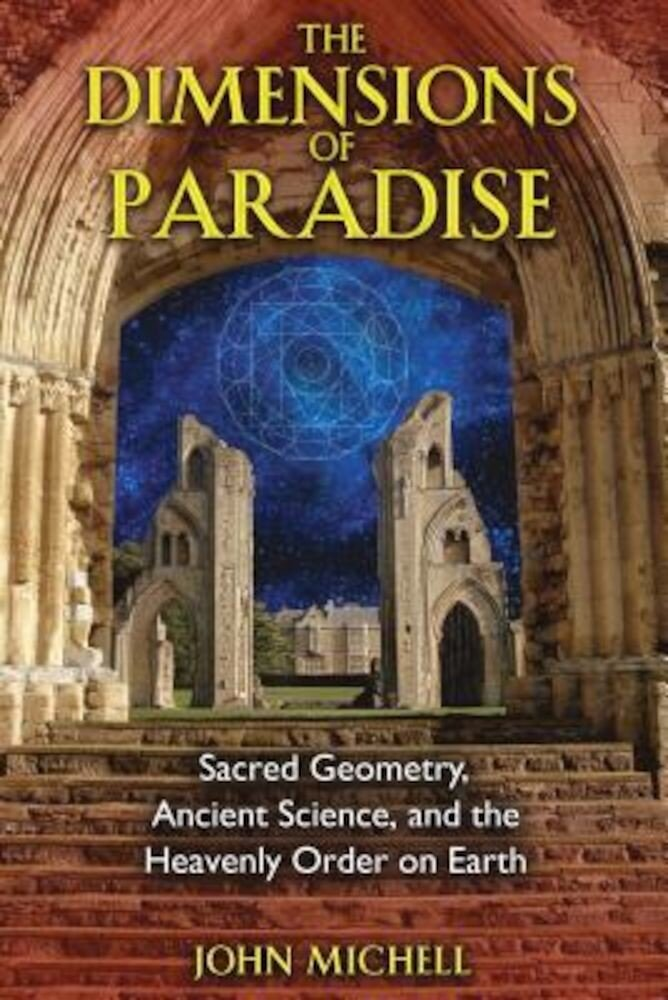 The Dimensions of Paradise: Sacred Geometry, Ancient Science, and the Heavenly Order on Earth, Paperback
