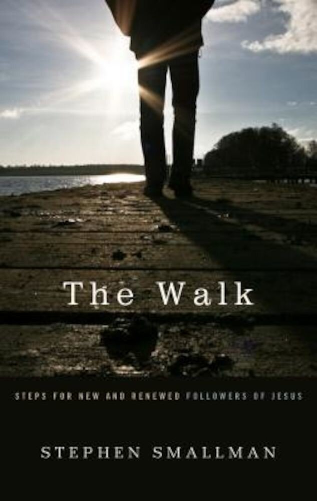 The Walk: Steps for New and Renewed Followers of Jesus, Paperback