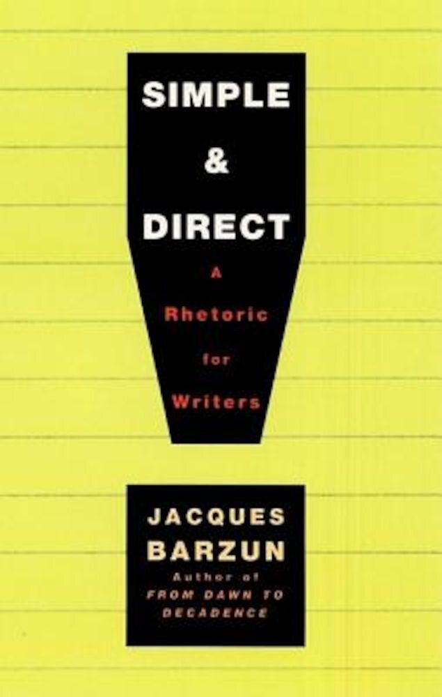 Simple & Direct: A Rhetoric for Writers, Paperback
