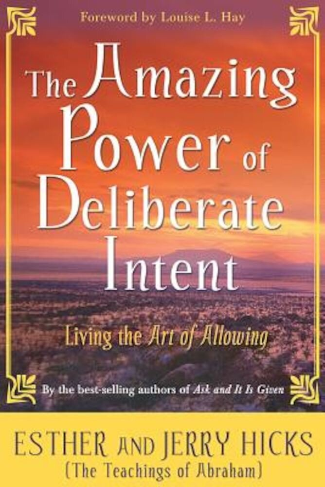 The Amazing Power of Deliberate Intent: Living the Art of Allowing, Paperback