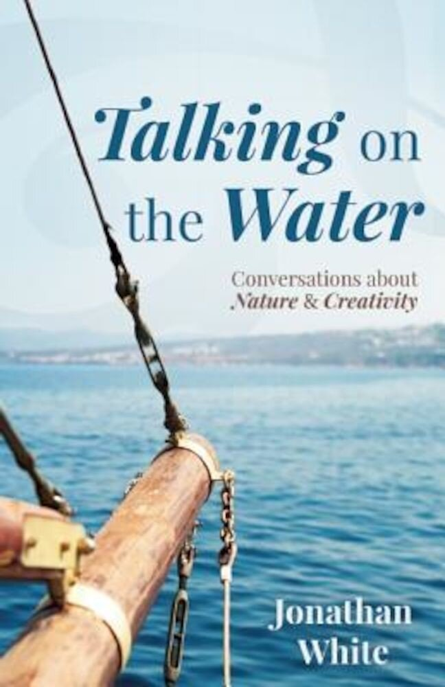 Talking on the Water: Conversations about Nature and Creativity, Paperback