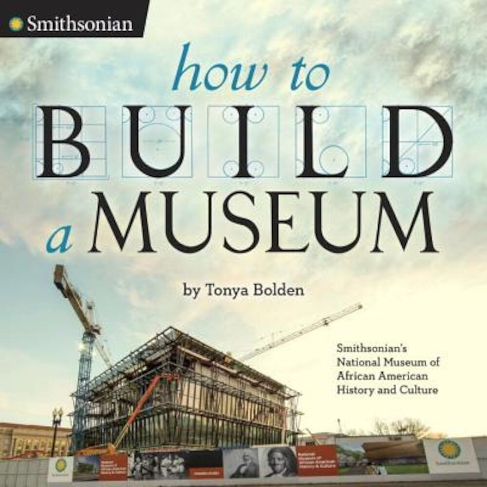 How to Build a Museum: Smithsonian's National Museum of African American History and Culture, Hardcover