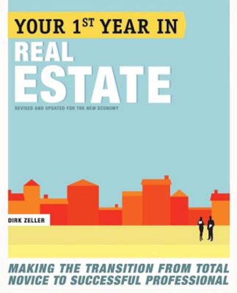 Your First Year in Real Estate: Making the Transition from Total Novice to Successful Professional, Paperback