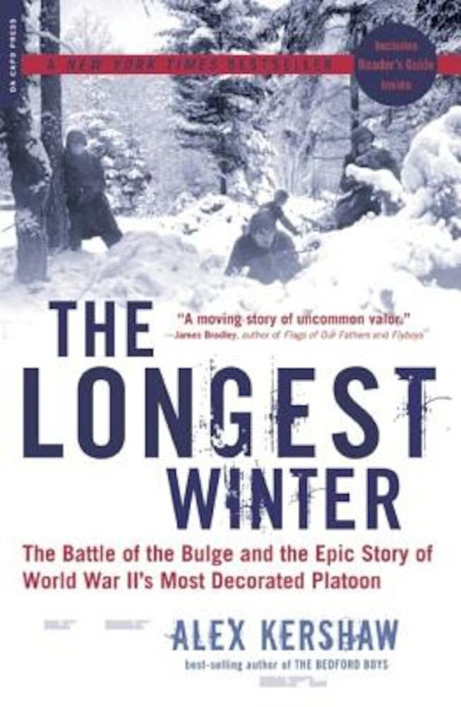 The Longest Winter: The Battle of the Bulge and the Epic Story of WWII's Most Decorated Platoon, Paperback