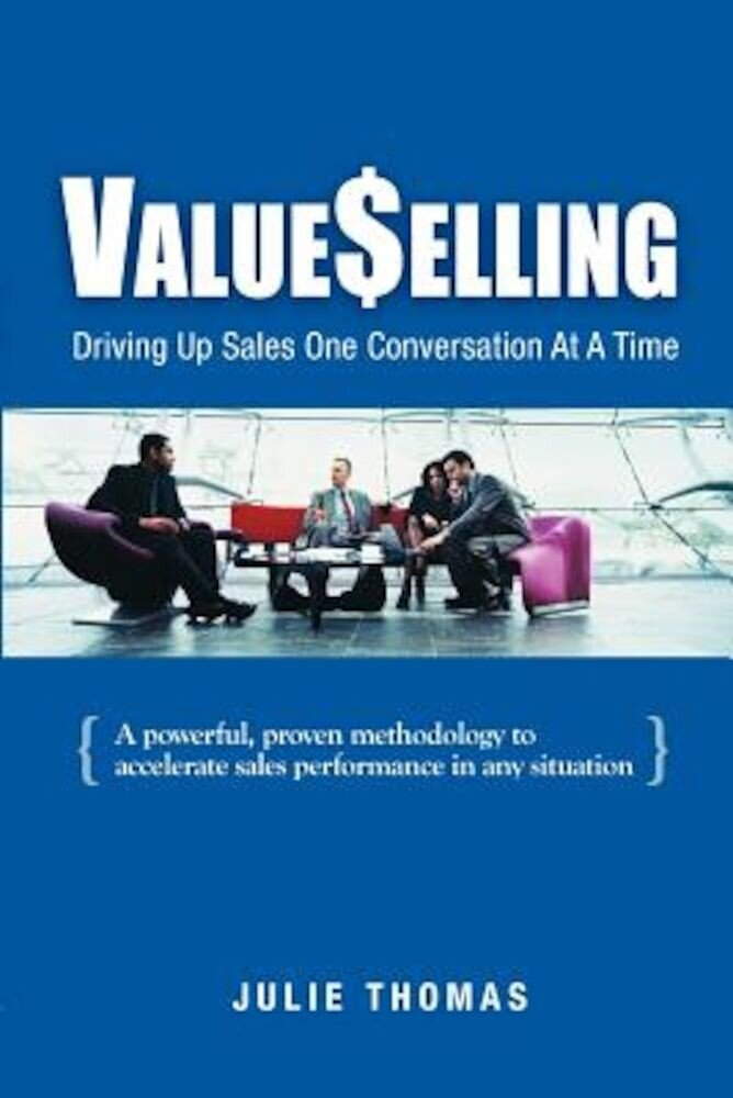 Valueselling: Driving Up Sales One Conversation at a Time, Paperback