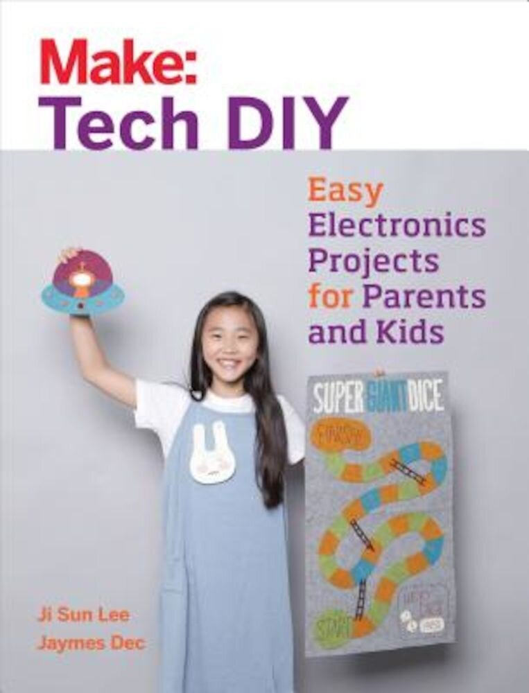Make: Tech DIY: Easy Electronics Projects for Parents and Kids, Paperback