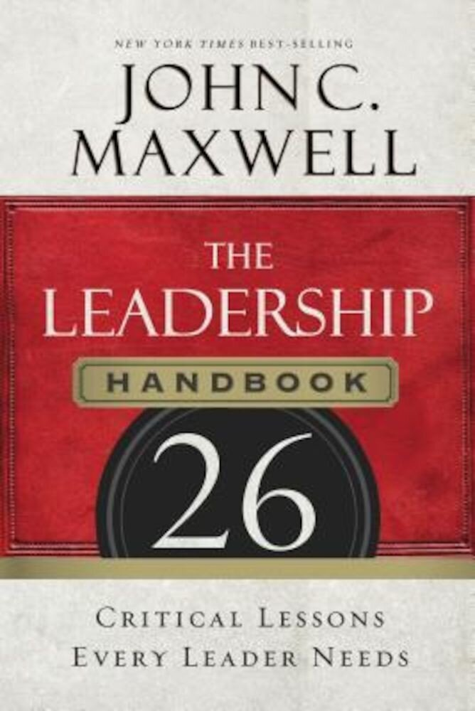 The Leadership Handbook: 26 Critical Lessons Every Leader Needs, Paperback