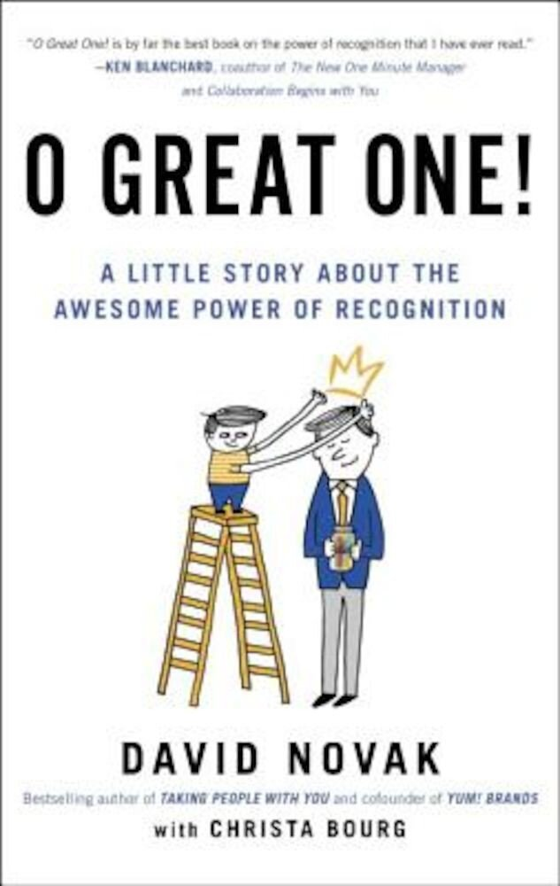 O Great One!: A Little Story about the Awesome Power of Recognition, Hardcover
