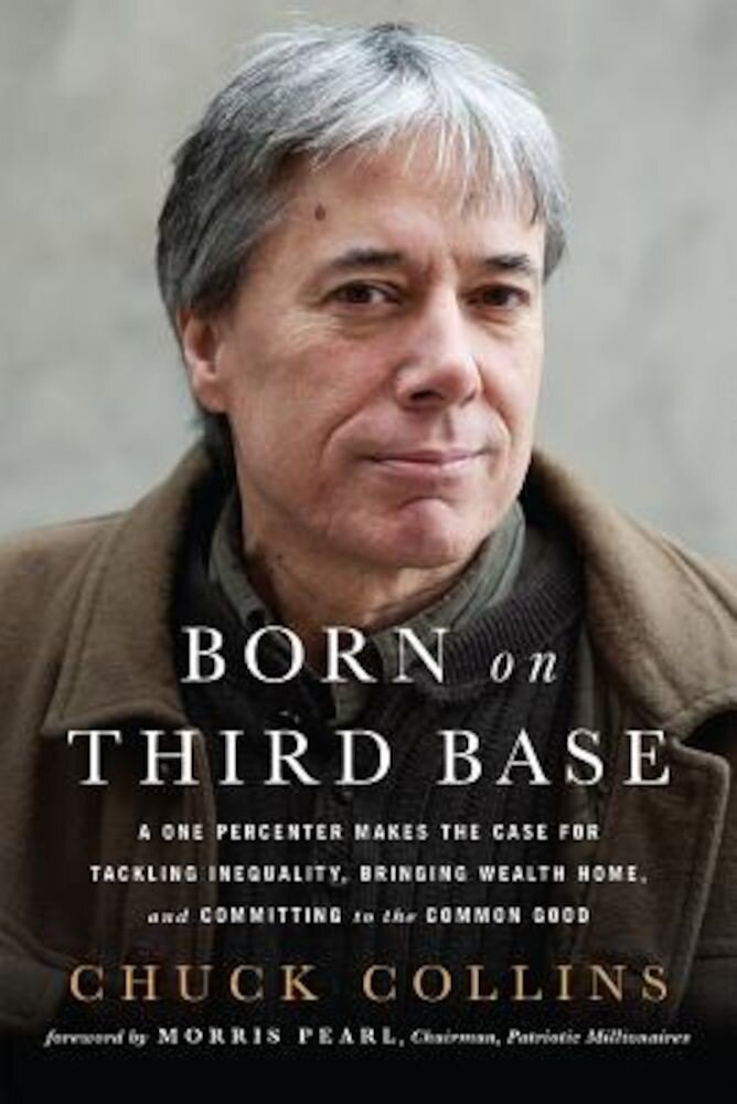 Born on Third Base: A One Percenter Makes the Case for Tackling Inequality, Bringing Wealth Home, and Committing to the Common Good, Paperback