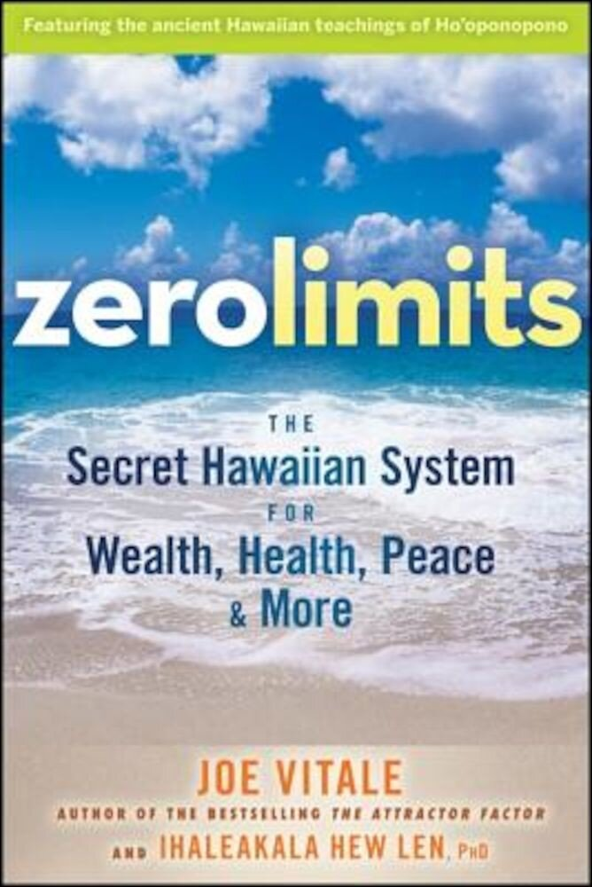 Zero Limits: The Secret Hawaiian System for Wealth, Health, Peace, and More, Paperback