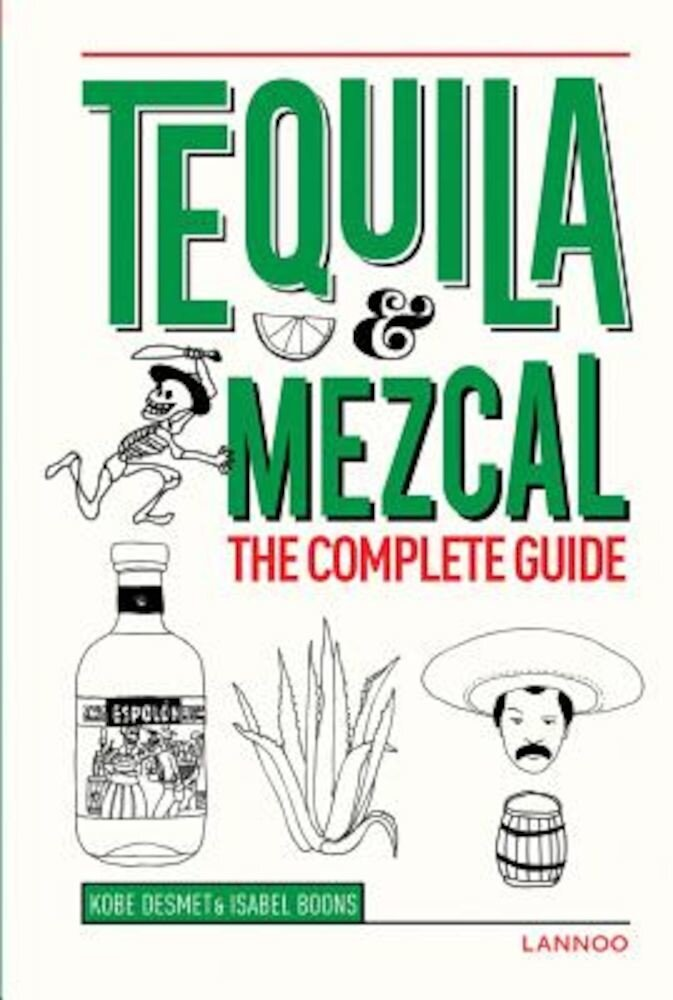 Tequila & Mezcal: The Complete Guide, Hardcover