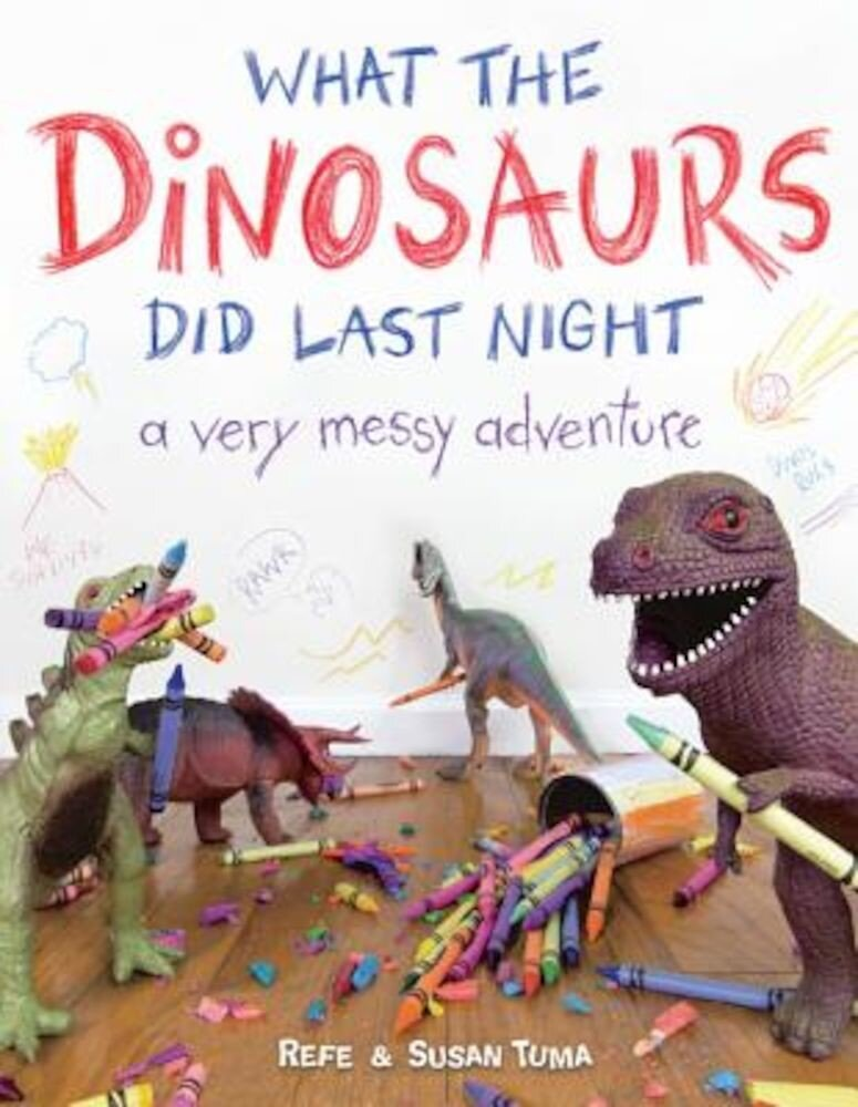 What the Dinosaurs Did Last Night: A Very Messy Adventure, Hardcover