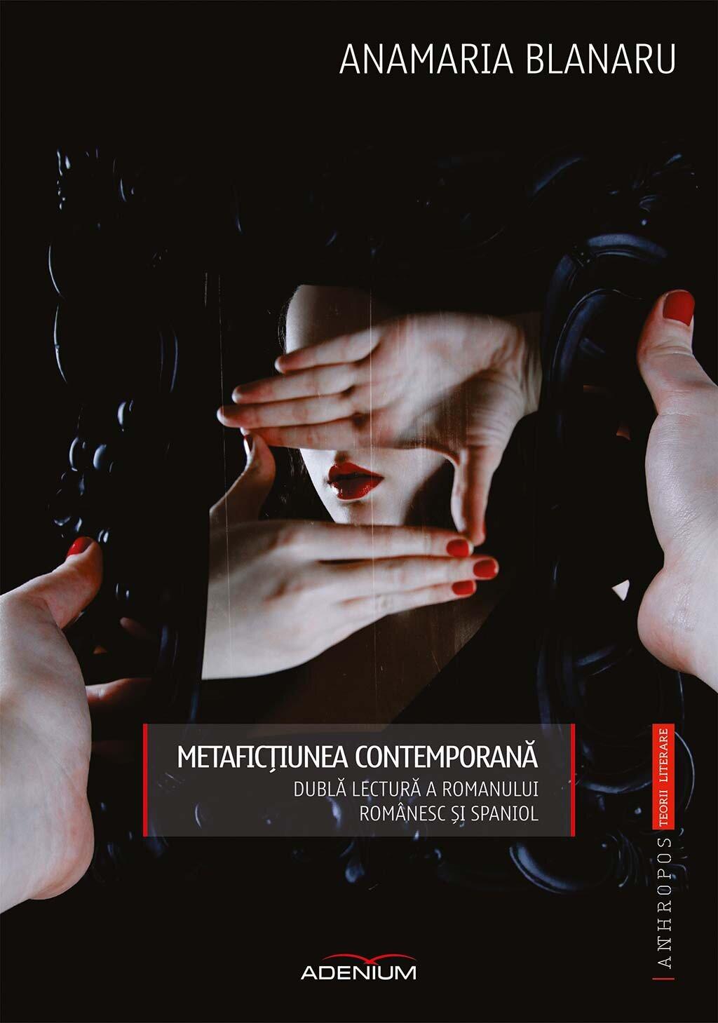 Metafictiunea contemporana. Dubla lectura a romanului romanesc si spaniol (eBook)