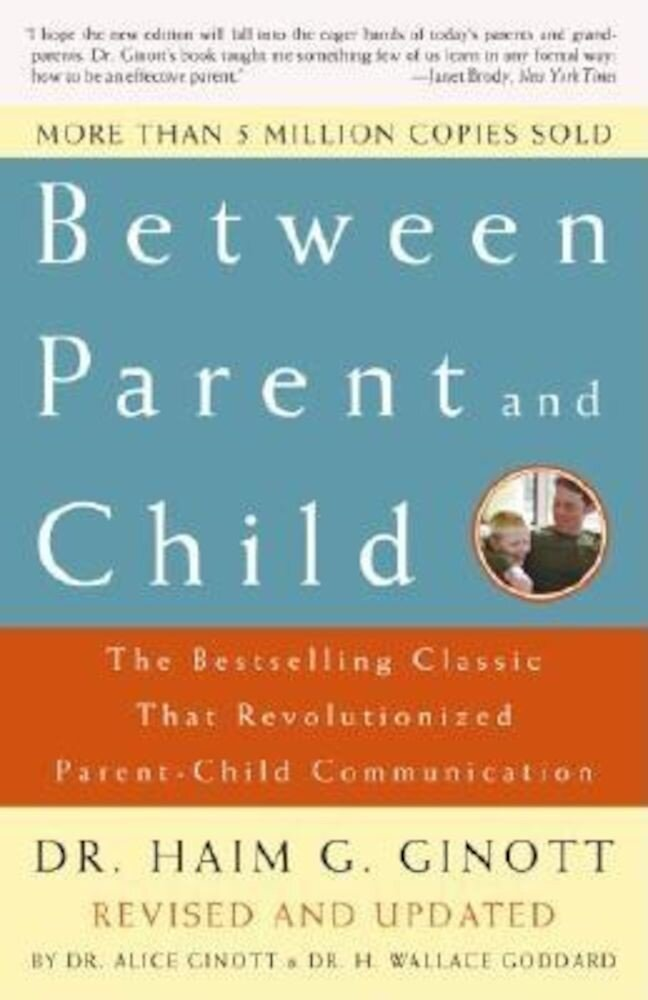 Between Parent and Child: Revised and Updated: The Bestselling Classic That Revolutionized Parent-Child Communication, Paperback