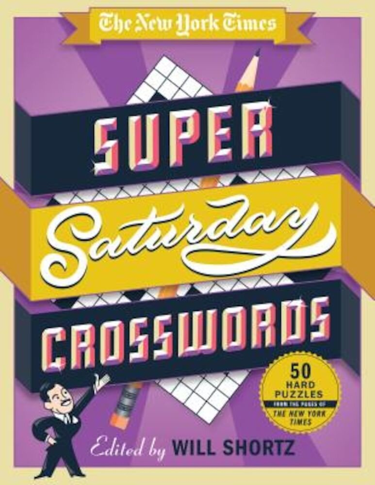 The New York Times Super Saturday Crosswords: 50 Hard Puzzles from the Pages of the New York Times, Paperback