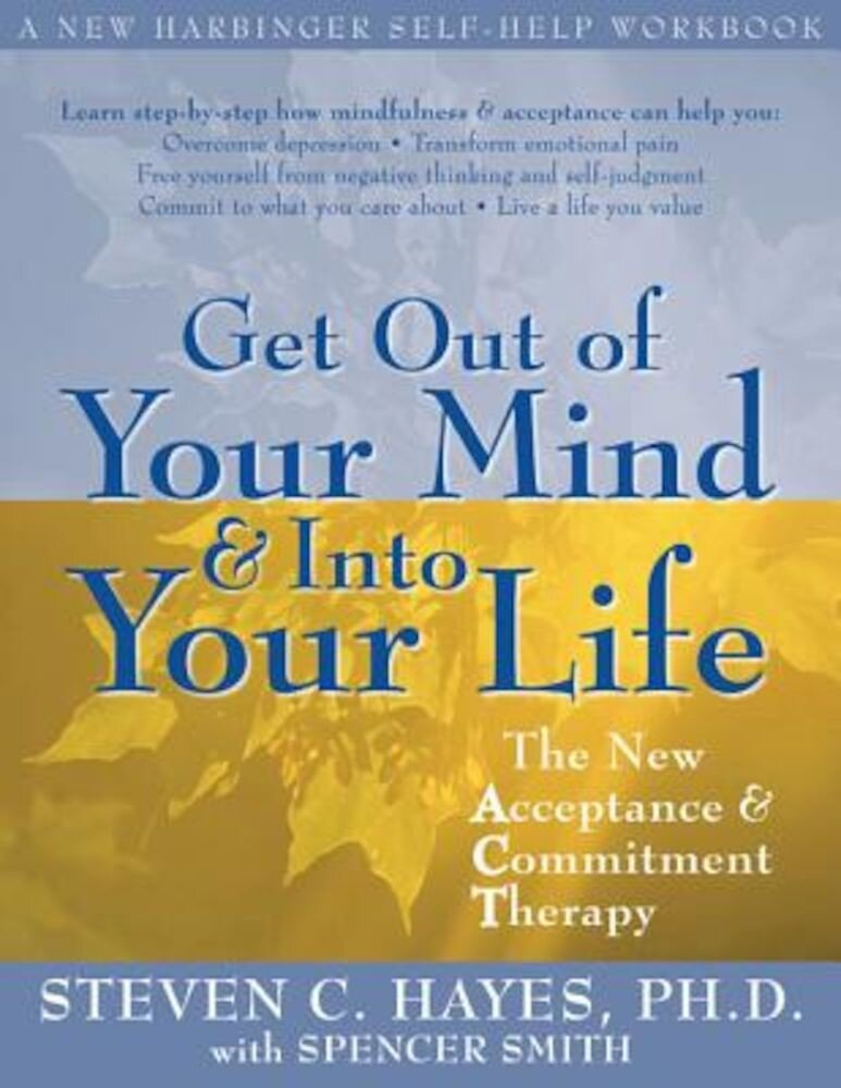 Get Out of Your Mind & Into Your Life: The New Acceptance & Commitment Therapy, Paperback