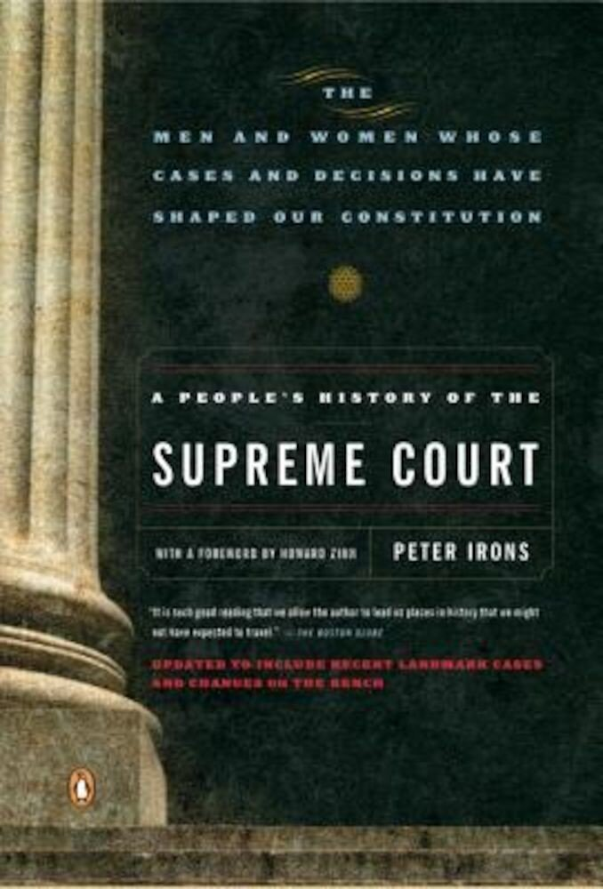 A People's History of the Supreme Court: The Men and Women Whose Cases and Decisions Have Shaped Our Constitutionrevised Edition, Paperback