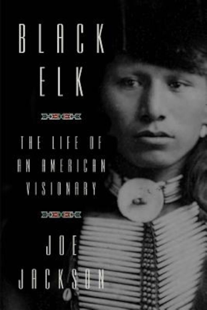 Black Elk: The Life of an American Visionary, Hardcover