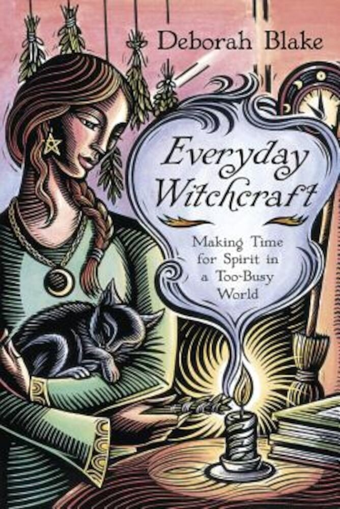 Everyday Witchcraft: Making Time for Spirit in a Too-Busy World, Paperback