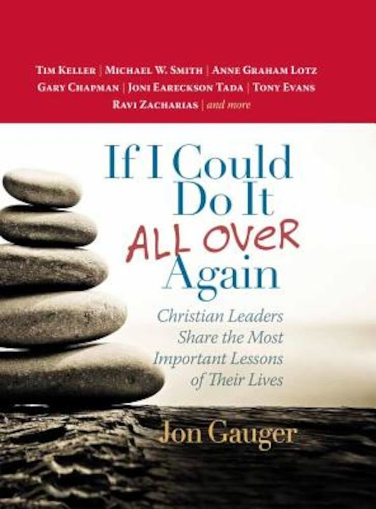 If I Could Do It All Over Again: Christian Leaders Share the Most Important Lessons of Their Lives Tim Keller Michael W. Smith Anne Graham Lotz Ga, Hardcover