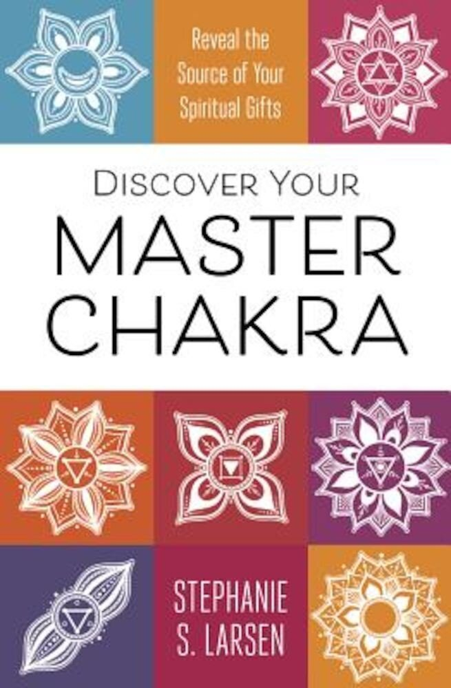 Discover Your Master Chakra: Reveal the Source of Your Spiritual Gifts, Paperback